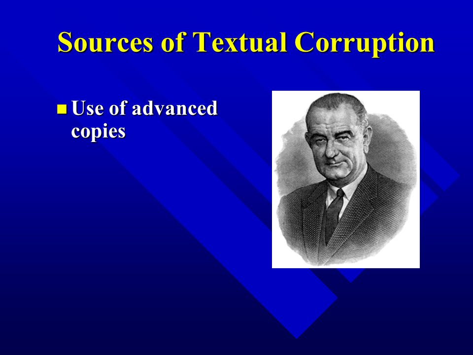 Sources of Textual Corruption n Use of advanced copies