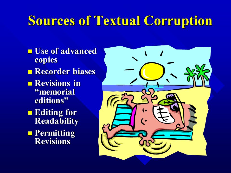 Sources of Textual Corruption n Use of advanced copies n Recorder biases n Revisions in memorial editions n Editing for Readability