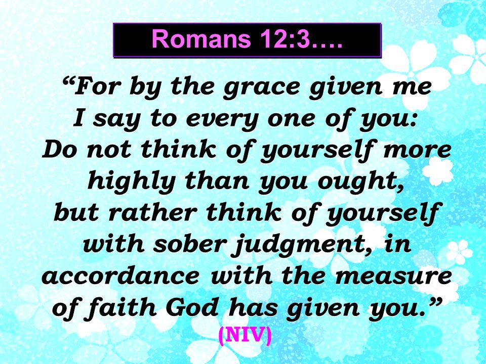 Romans 12:3….