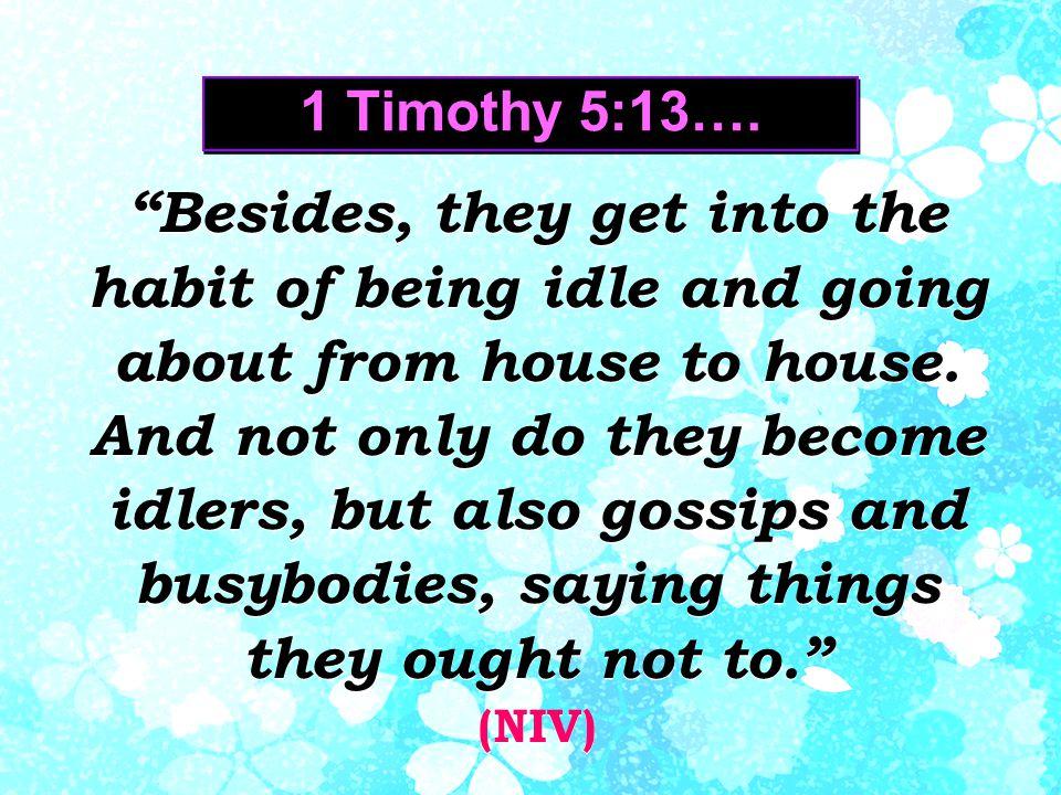 1 Timothy 5:13….