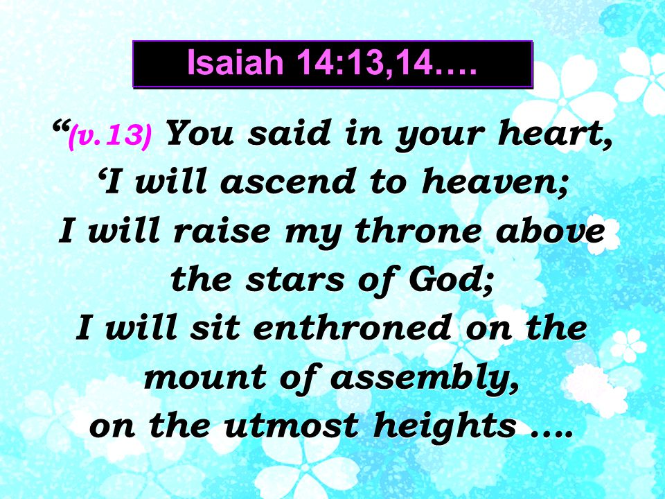 Isaiah 14:13,14….