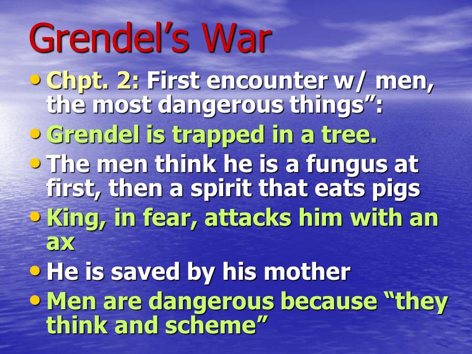 "Grendel's War Chpt. 2: First encounter w/ men, the most dangerous things"": Chpt. 2: First encounter w/ men, the most dangerous things"": Grendel is tra"