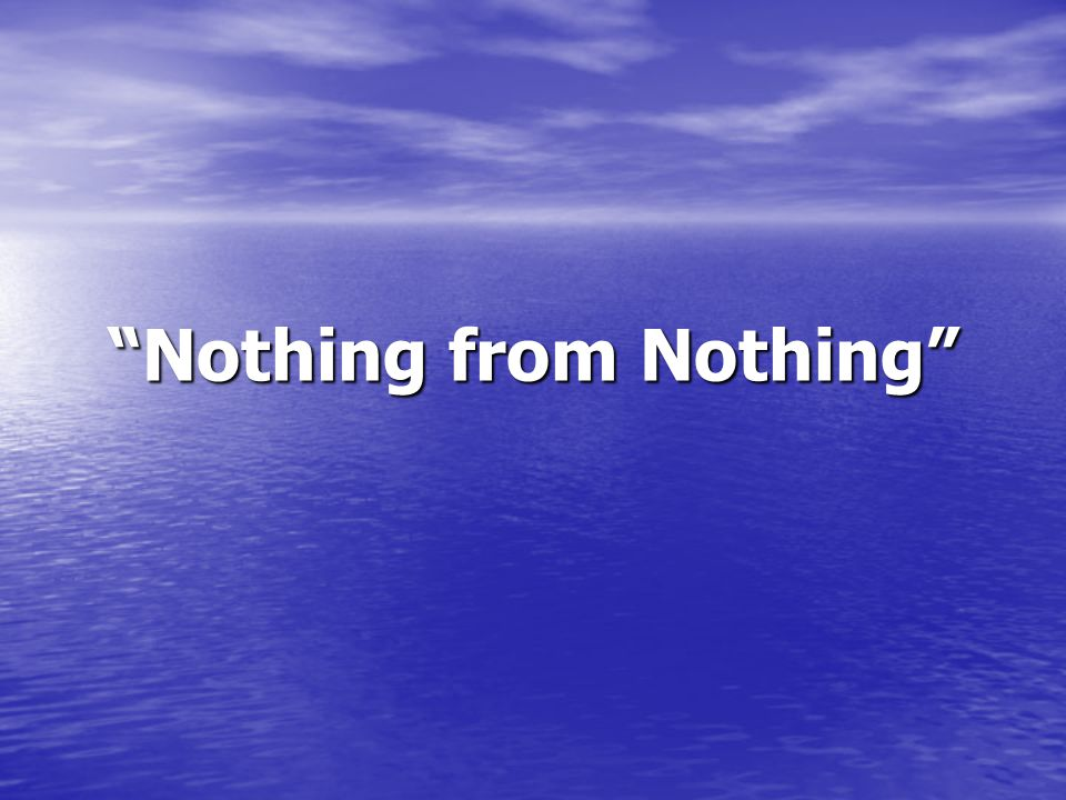 """""""Nothing from Nothing"""""""