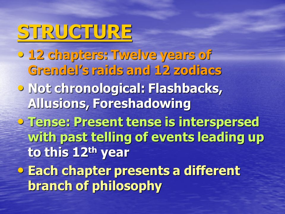 STRUCTURE 12 chapters: Twelve years of Grendel's raids and 12 zodiacs 12 chapters: Twelve years of Grendel's raids and 12 zodiacs Not chronological: F