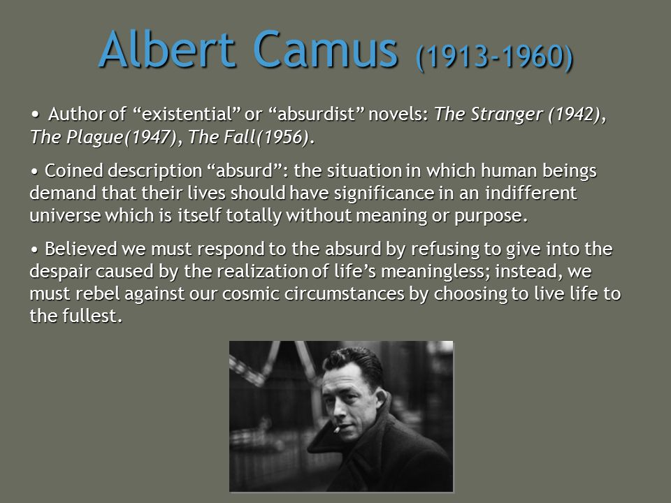 """Albert Camus (1913-1960) Author of """"existential"""" or """"absurdist"""" novels: The Stranger (1942), The Plague(1947), The Fall(1956). Author of """"existential"""""""