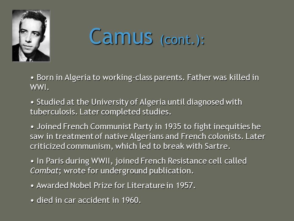 Camus (cont.): Born in Algeria to working-class parents. Father was killed in WWI. Born in Algeria to working-class parents. Father was killed in WWI.