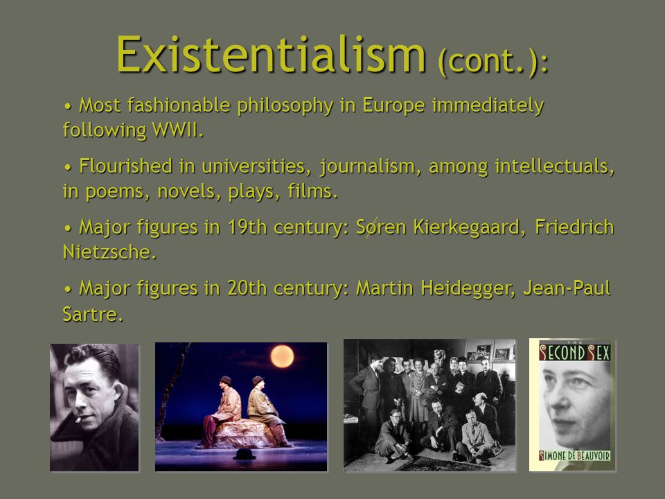 Existentialism (cont.) : Most fashionable philosophy in Europe immediately following WWII. Most fashionable philosophy in Europe immediately following