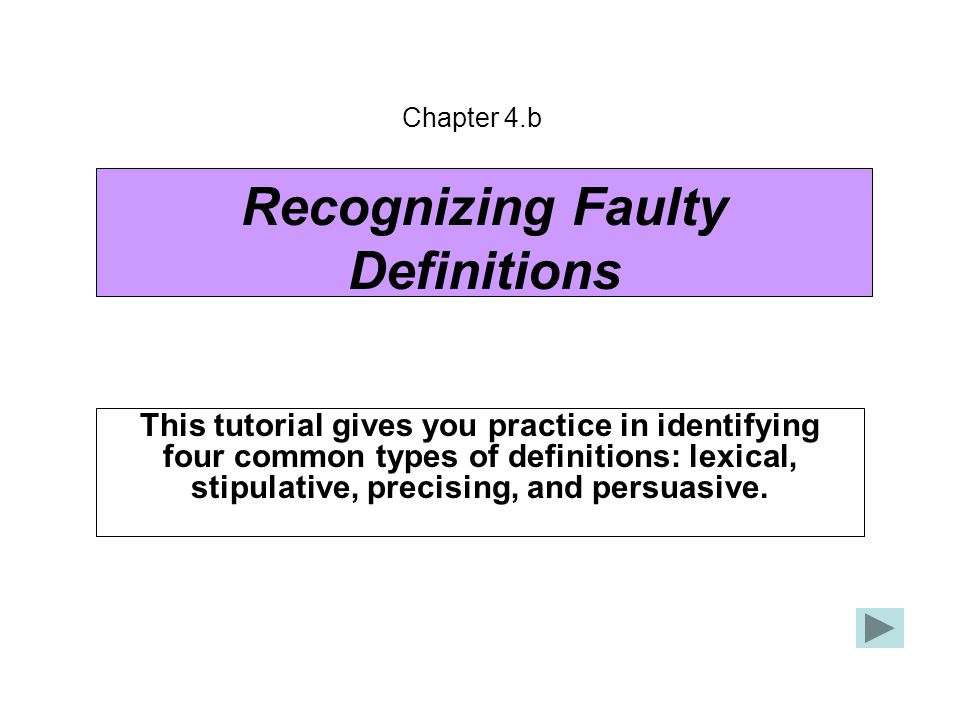 Recognizing Faulty Definitions This tutorial gives you practice in identifying four common types of definitions: lexical, stipulative, precising, and persuasive.