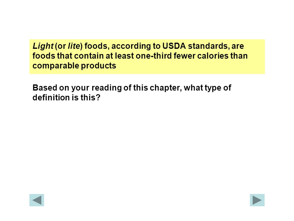 Light (or lite) foods, according to USDA standards, are foods that contain at least one-third fewer calories than comparable products Based on your reading of this chapter, what type of definition is this