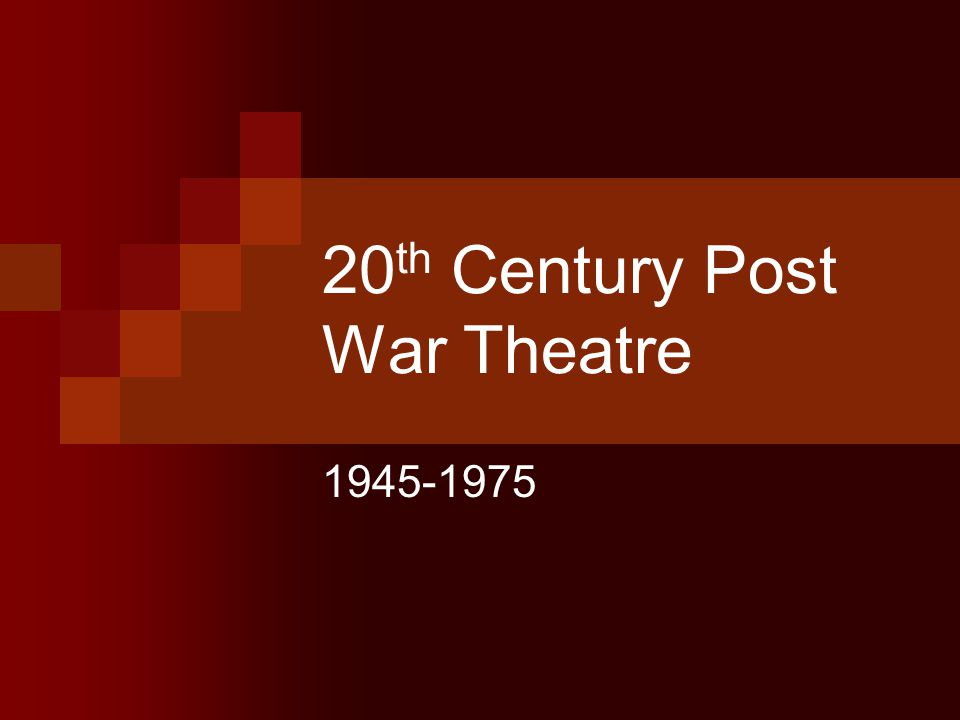 20 th Century Post War Theatre 1945-1975