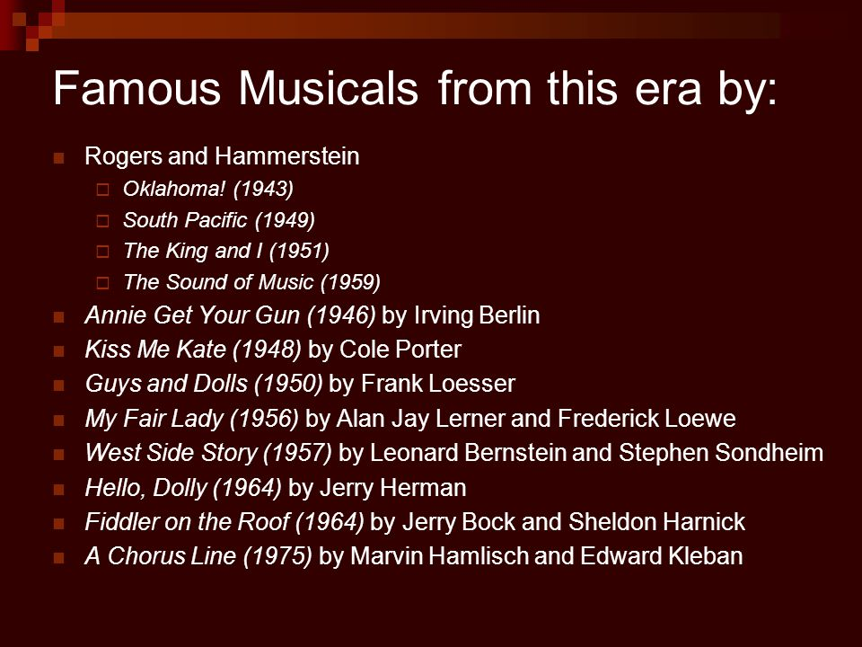 Famous Musicals from this era by: Rogers and Hammerstein  Oklahoma.