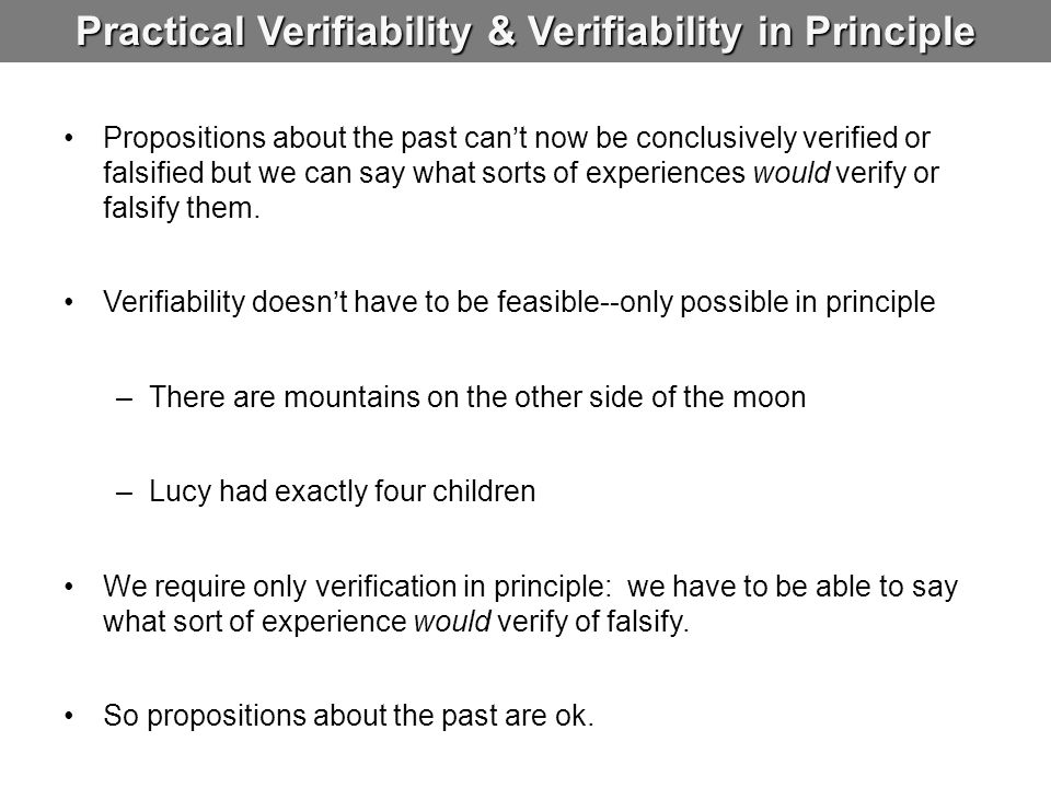 Practical Verifiability & Verifiability in Principle Propositions about the past can't now be conclusively verified or falsified but we can say what s