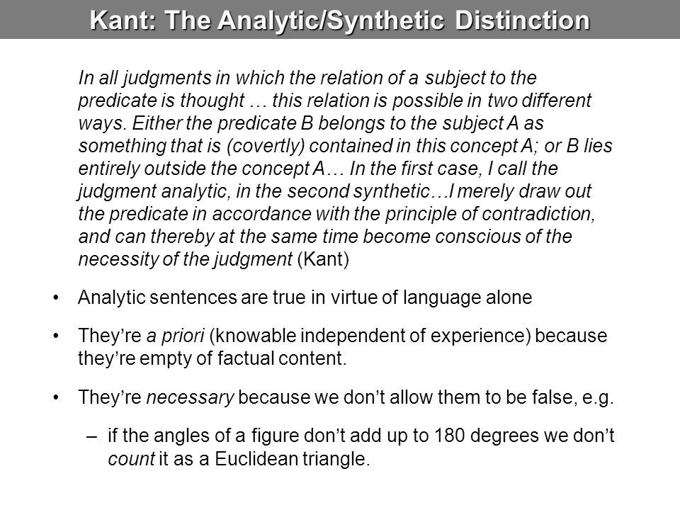 Kant: The Analytic/Synthetic Distinction In all judgments in which the relation of a subject to the predicate is thought … this relation is possible i