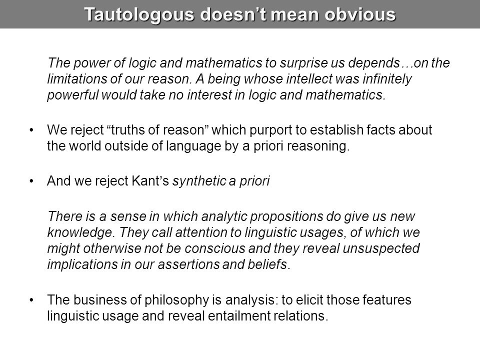 Tautologous doesn't mean obvious The power of logic and mathematics to surprise us depends…on the limitations of our reason. A being whose intellect w