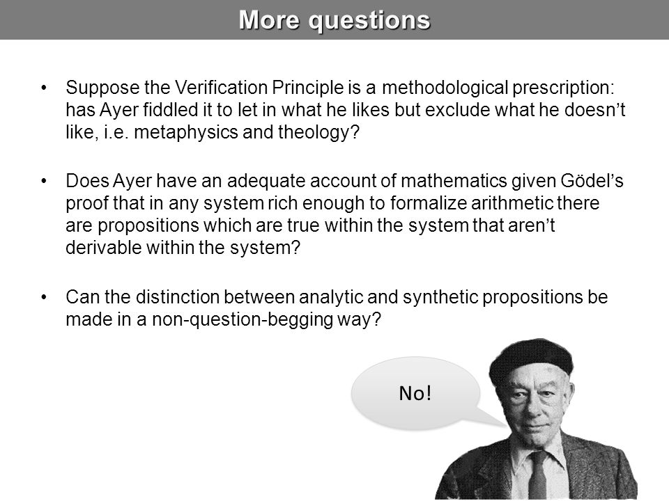 More questions Suppose the Verification Principle is a methodological prescription: has Ayer fiddled it to let in what he likes but exclude what he do