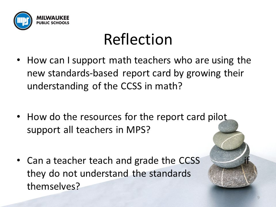 Reflection How can I support math teachers who are using the new standards-based report card by growing their understanding of the CCSS in math.
