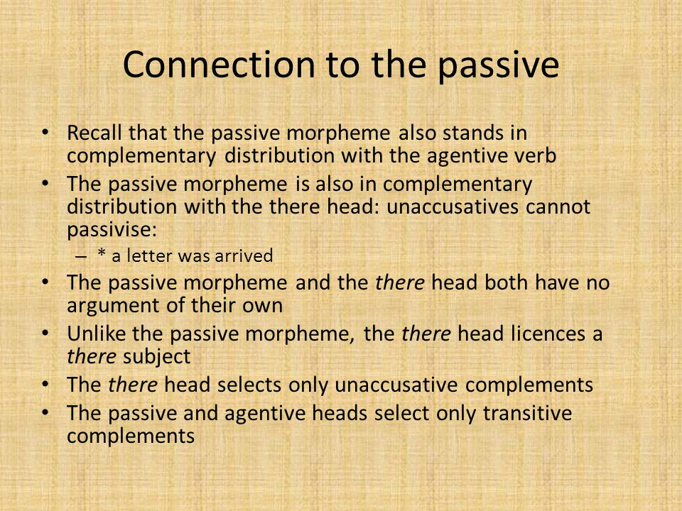 Connection to the passive Recall that the passive morpheme also stands in complementary distribution with the agentive verb The passive morpheme is al