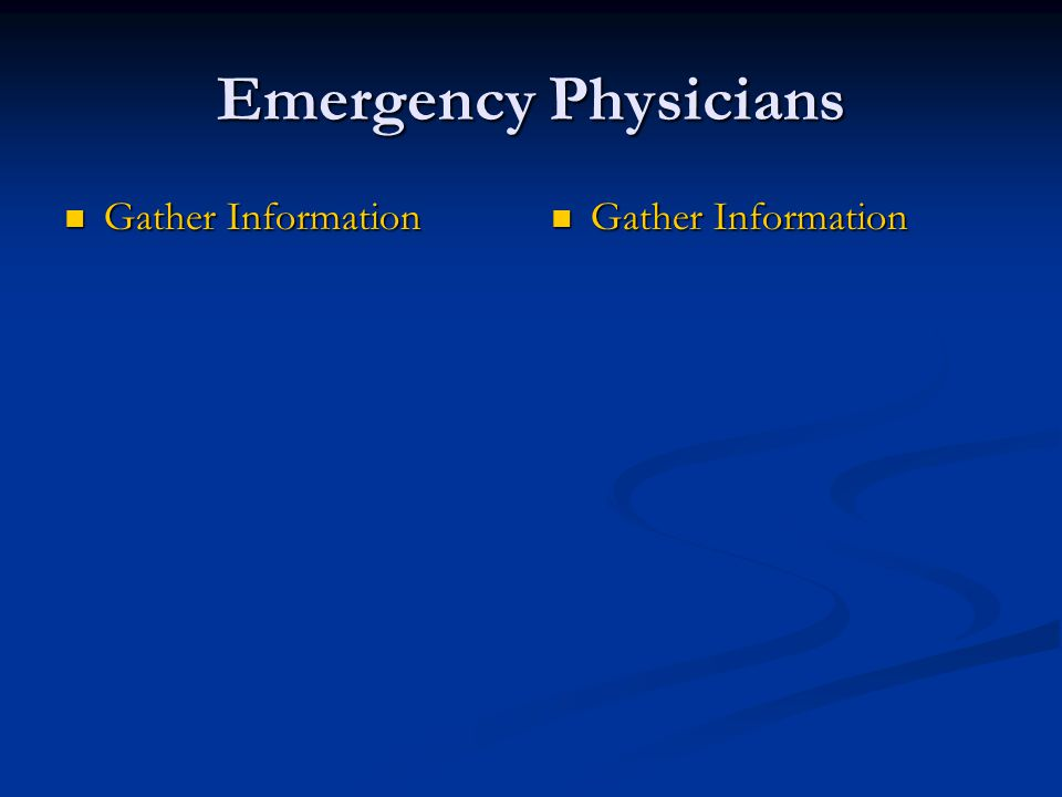 Emergency Physicians Gather Information Gather Information Gather Information