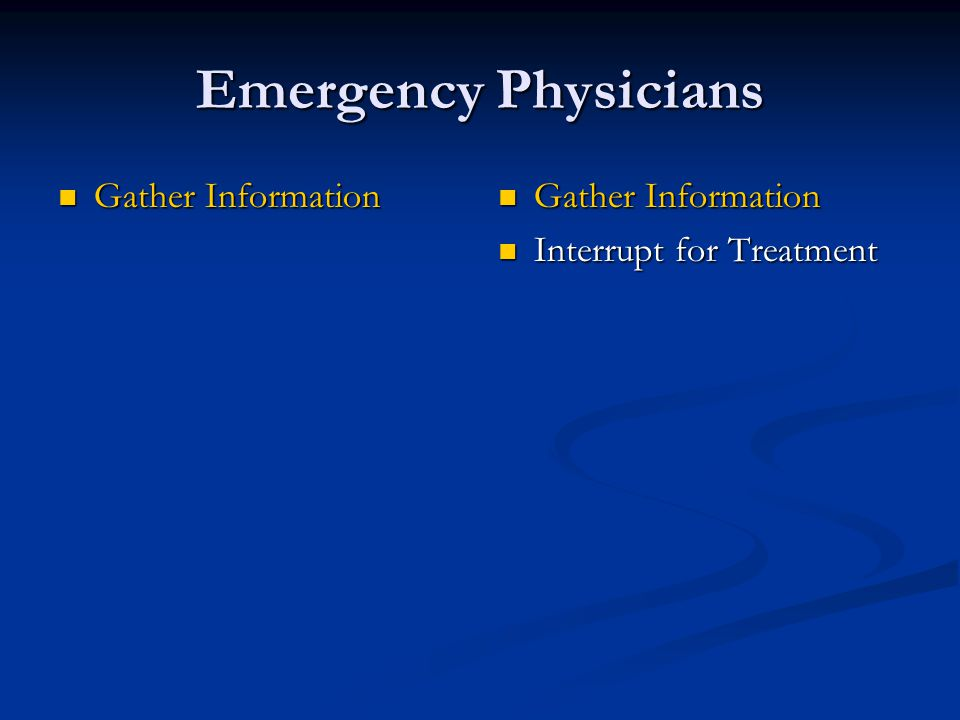 Emergency Physicians Gather Information Gather Information Gather Information Interrupt for Treatment