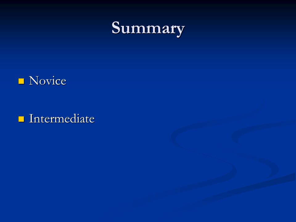 Summary Novice Novice Intermediate Intermediate