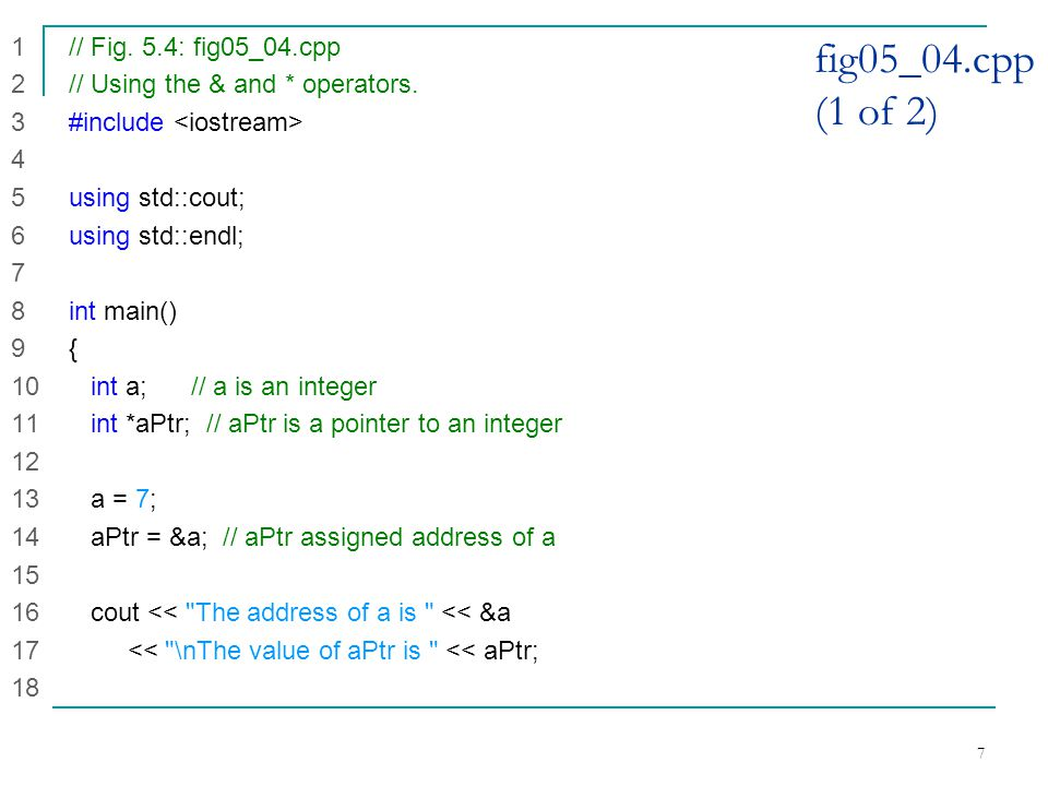 7 fig05_04.cpp (1 of 2) 1 // Fig. 5.4: fig05_04.cpp 2 // Using the & and * operators.