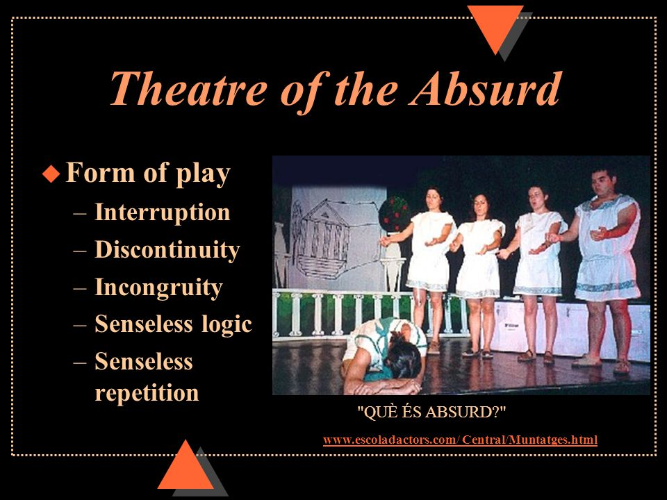 Theatre of the Absurd u Shows man without a basis for meaning in life u Gives an accurate picture of 20th century life without God