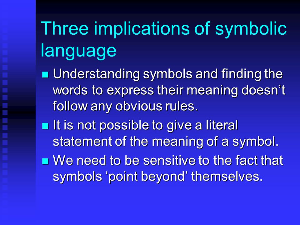 Three implications of symbolic language Understanding symbols and finding the words to express their meaning doesn't follow any obvious rules.