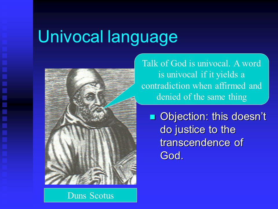 Univocal language Objection: this doesn't do justice to the transcendence of God.