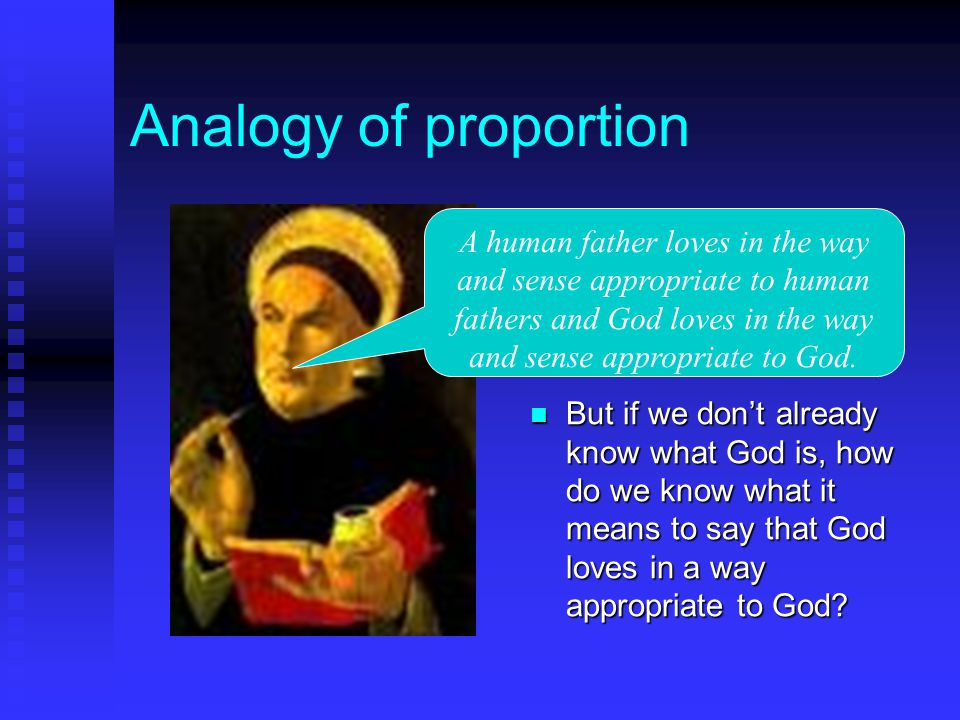 Analogy of proportion But if we don't already know what God is, how do we know what it means to say that God loves in a way appropriate to God.