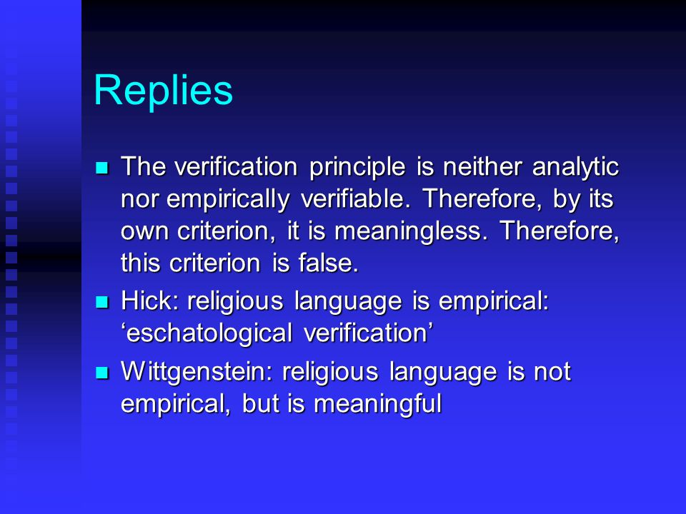 Replies The verification principle is neither analytic nor empirically verifiable.