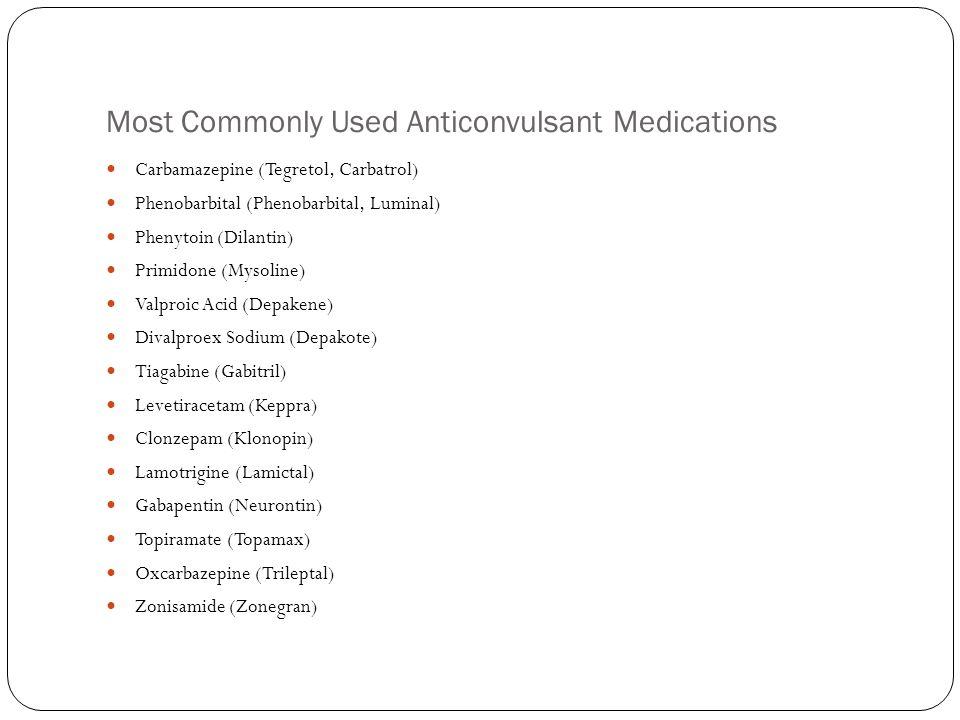 Most Commonly Used Anticonvulsant Medications Carbamazepine (Tegretol, Carbatrol) Phenobarbital (Phenobarbital, Luminal) Phenytoin (Dilantin) Primidon
