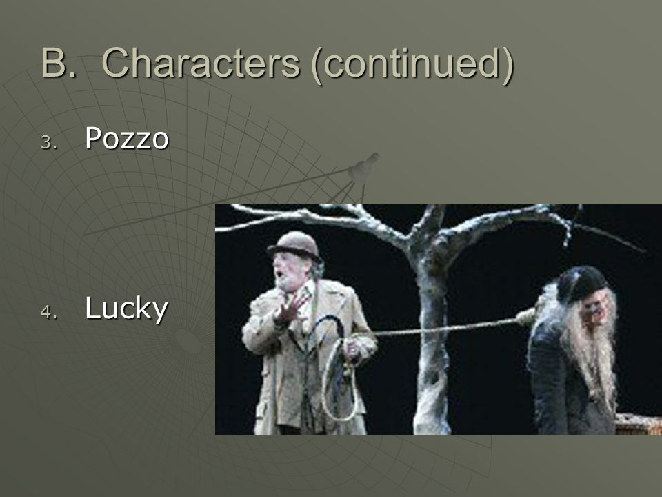 B. Characters (continued) 3. Pozzo 4. Lucky