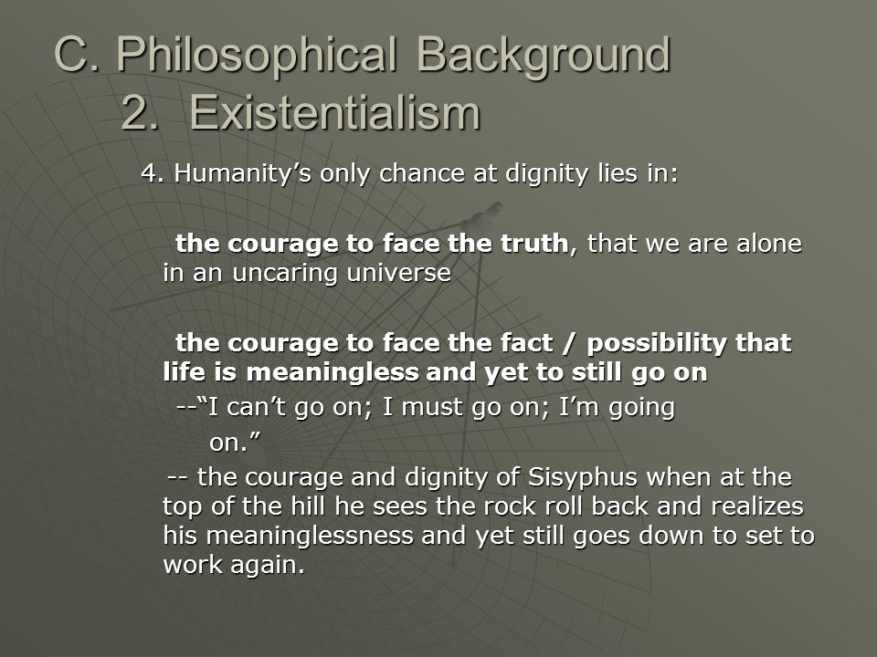 C. Philosophical Background 2. Existentialism 4.