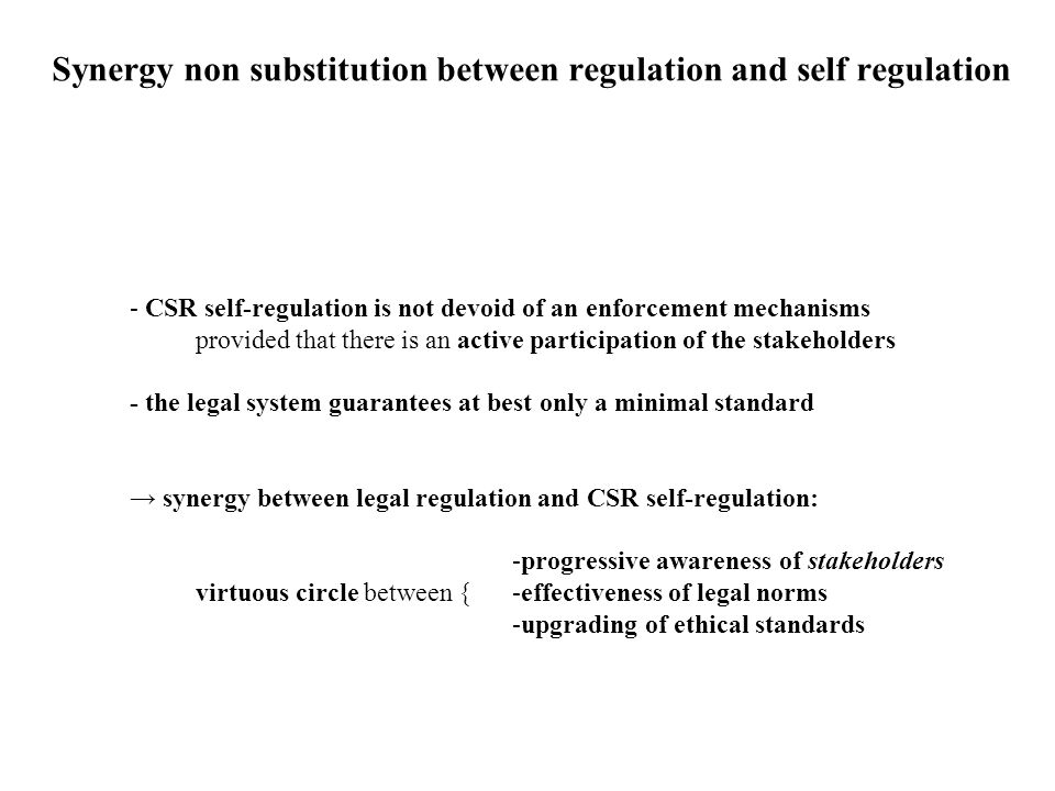 Synergy non substitution between regulation and self regulation - CSR self-regulation is not devoid of an enforcement mechanisms provided that there i