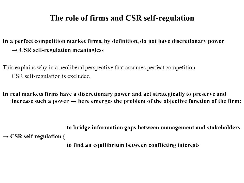 The role of firms and CSR self-regulation In a perfect competition market firms, by definition, do not have discretionary power → CSR self-regulation