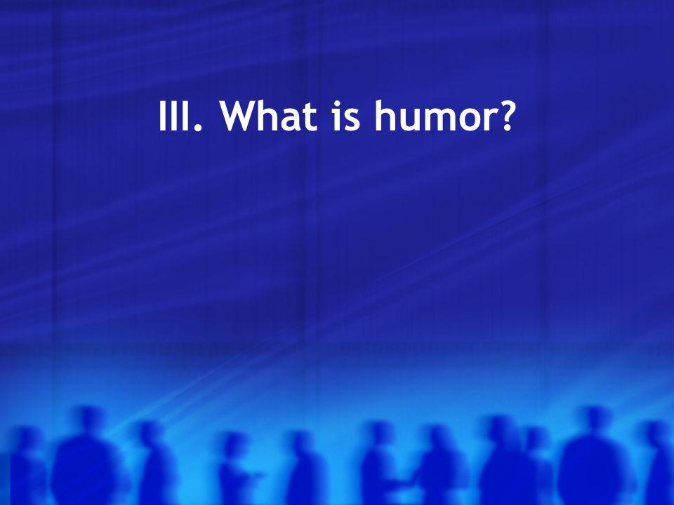 III. What is humor