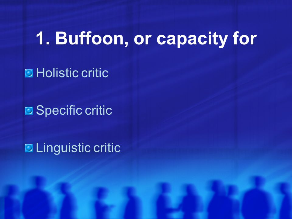 1. Buffoon, or capacity for Holistic critic Specific critic Linguistic critic