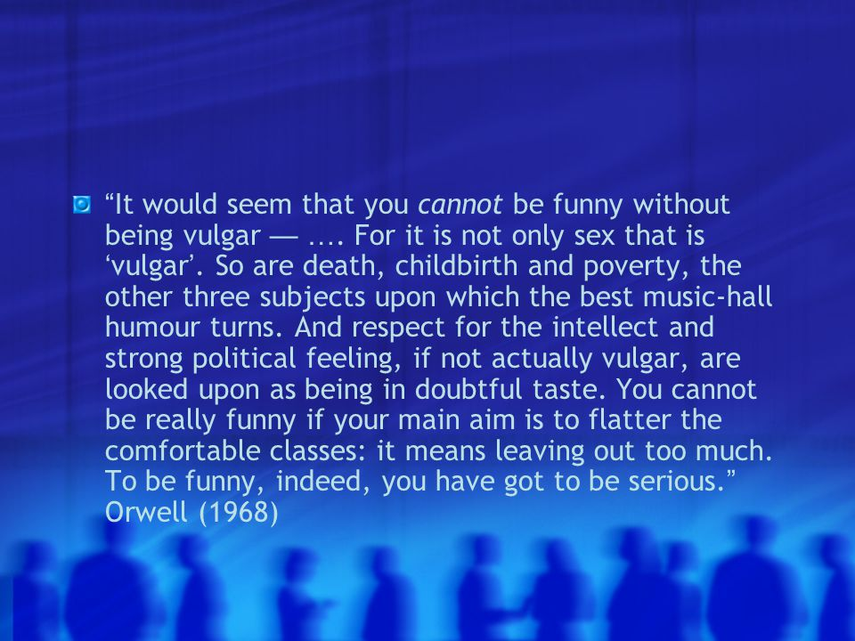 It would seem that you cannot be funny without being vulgar — ….