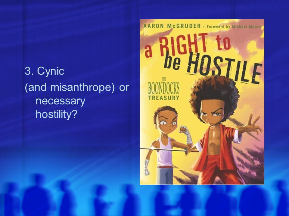 3. Cynic (and misanthrope) or necessary hostility