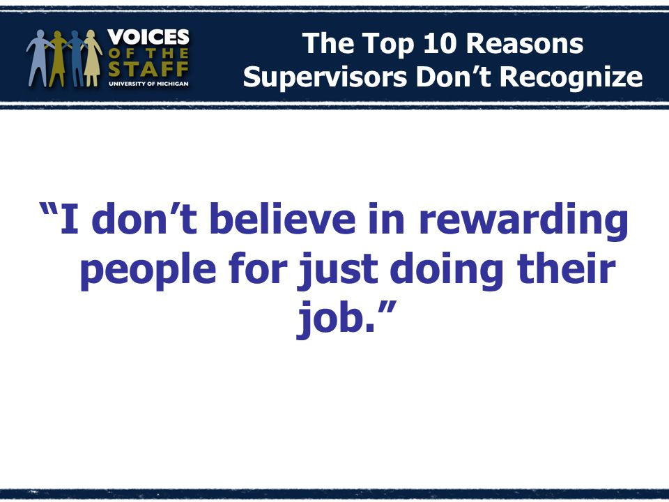 The Top 10 Reasons Supervisors Don't Recognize I don't believe in rewarding people for just doing their job.