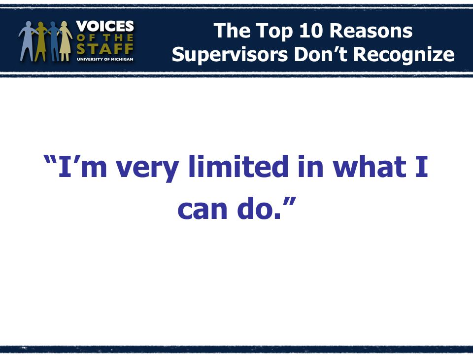 The Top 10 Reasons Supervisors Don't Recognize I'm very limited in what I can do.