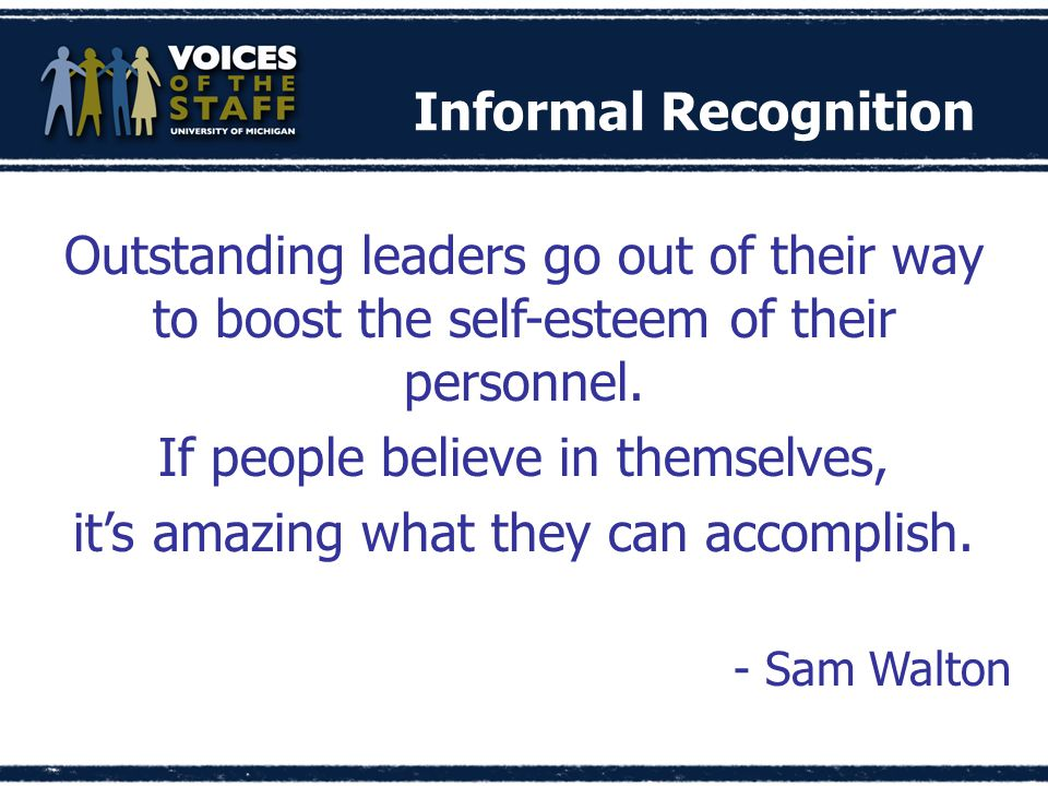 Informal Recognition Outstanding leaders go out of their way to boost the self-esteem of their personnel.