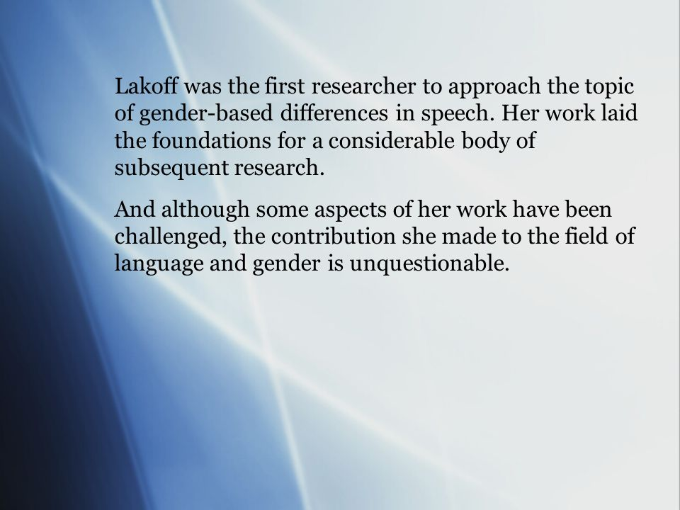 Lakoff was the first researcher to approach the topic of gender-based differences in speech.