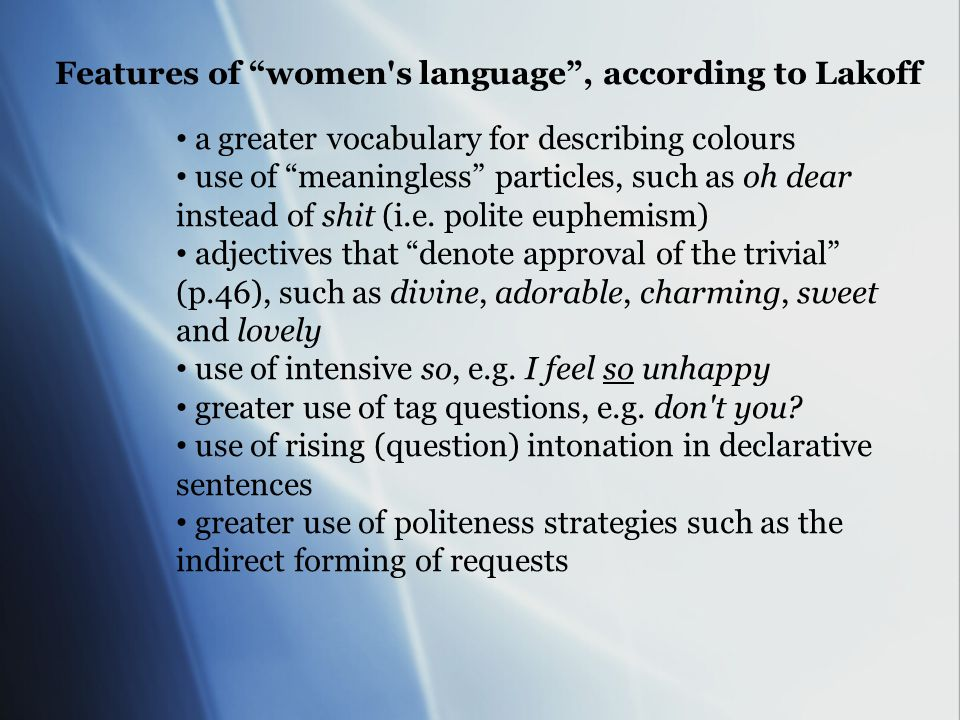 Features of women s language , according to Lakoff a greater vocabulary for describing colours use of meaningless particles, such as oh dear instead of shit (i.e.
