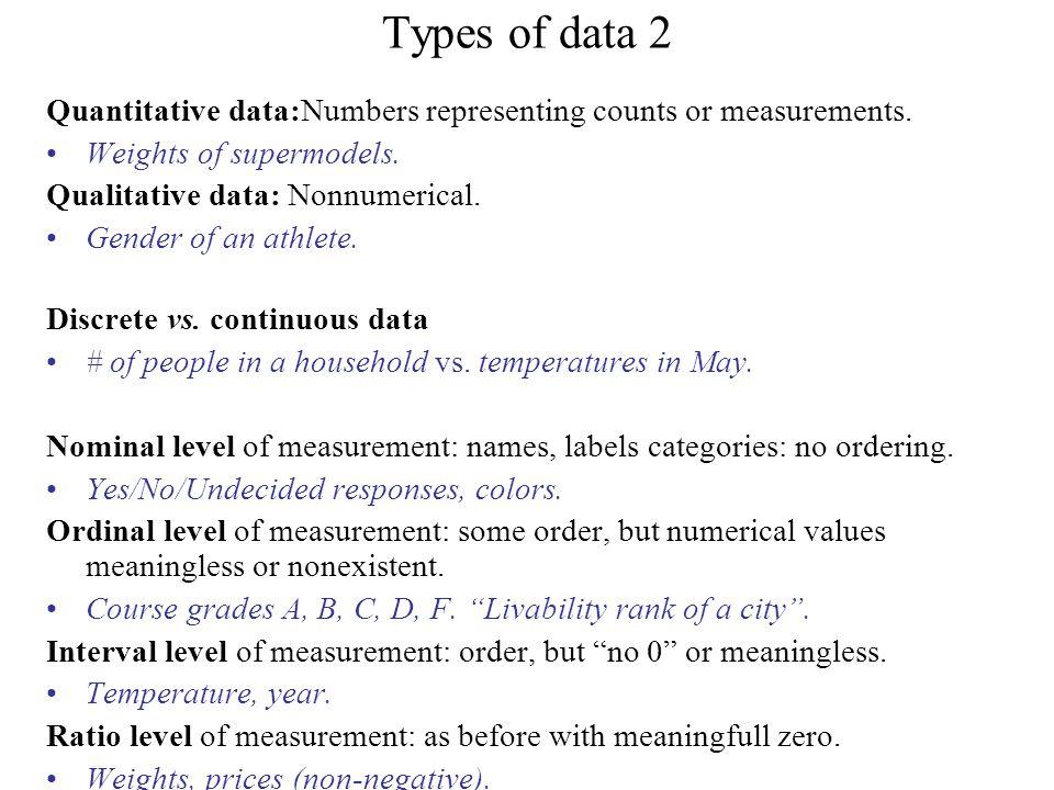 Types of data 2 Quantitative data:Numbers representing counts or measurements.