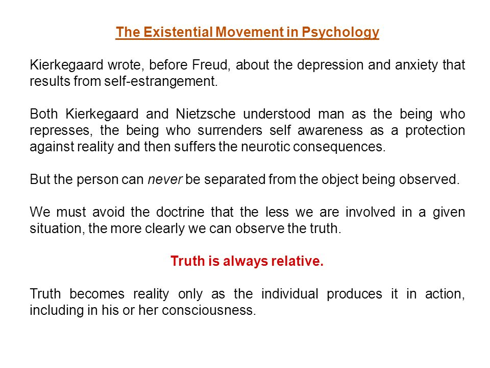 The Existential Movement in Psychology Kierkegaard wrote, before Freud, about the depression and anxiety that results from self-estrangement.