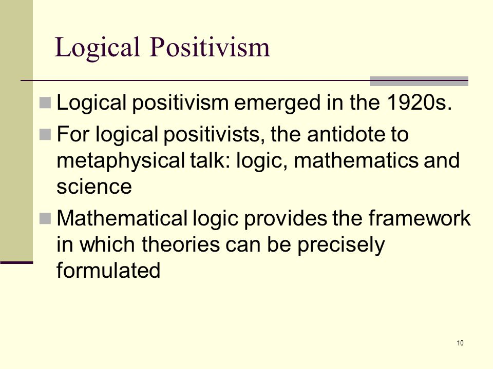 10 Logical Positivism Logical positivism emerged in the 1920s.