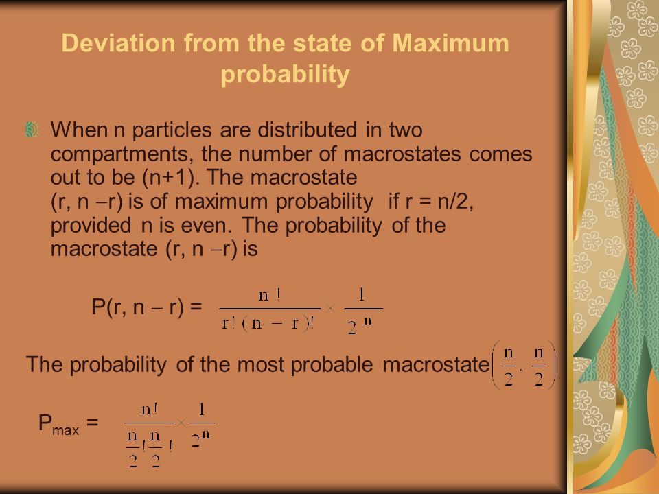 Deviation from the state of Maximum probability When n particles are distributed in two compartments, the number of macrostates comes out to be (n+1).