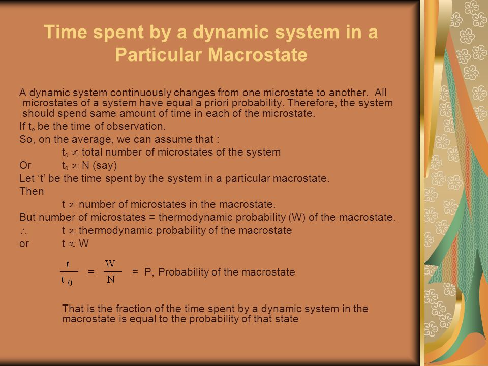Time spent by a dynamic system in a Particular Macrostate A dynamic system continuously changes from one microstate to another.