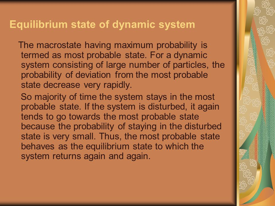 Equilibrium state of dynamic system The macrostate having maximum probability is termed as most probable state.